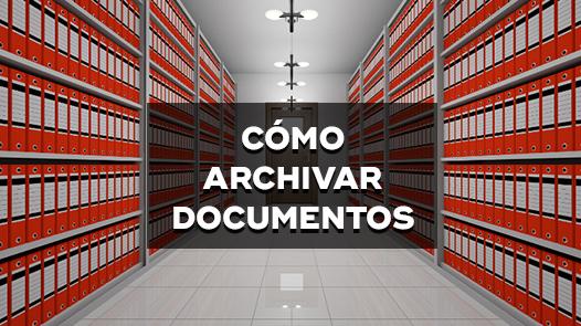 Cómo Archivar Documentos: 6 Útiles Consejos Para Organizar Sus Archivos Físicos